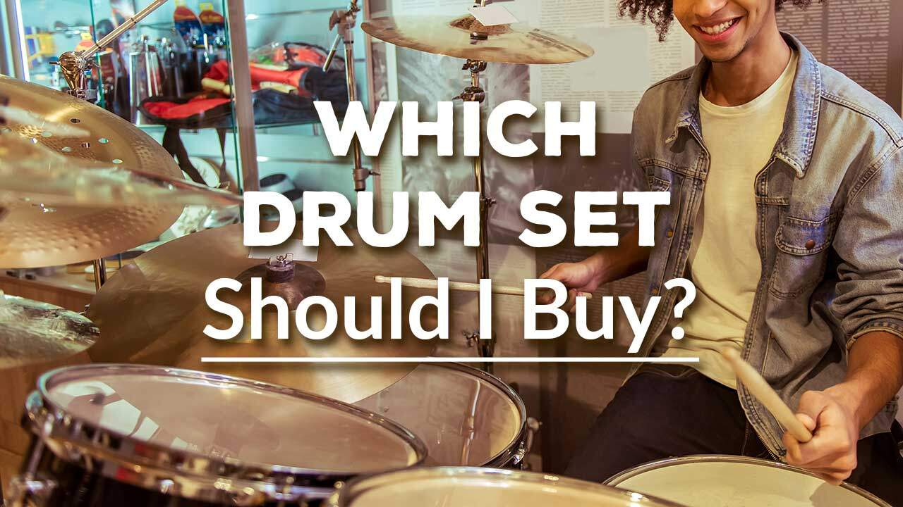 Which Drum Set Should I Buy?