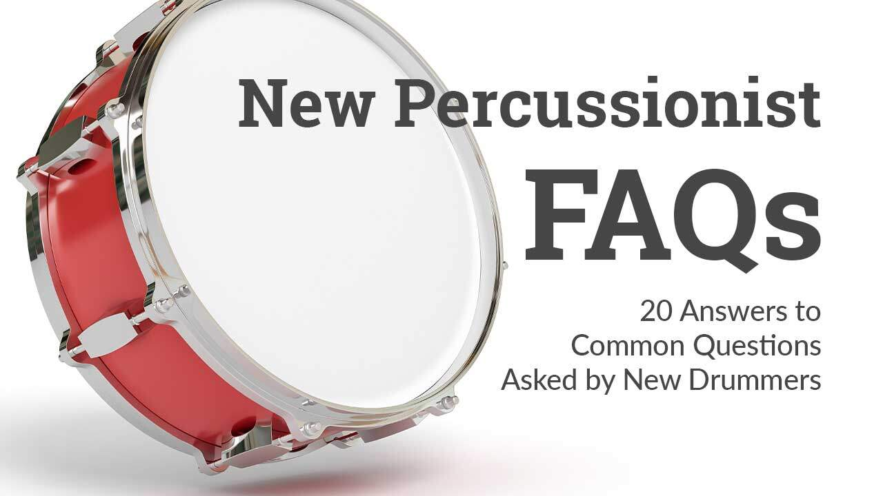 New Percussionist FAQs