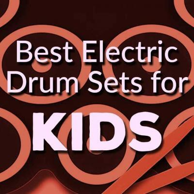 Best Electric Drum Sets for Kids