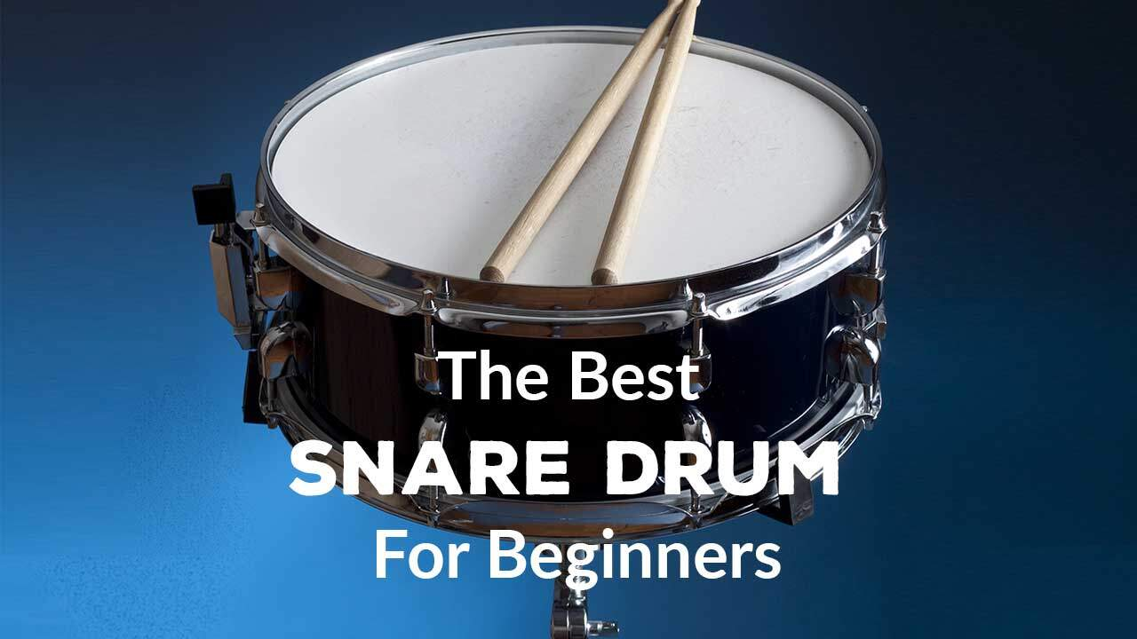 Best Snare Drums for Beginners