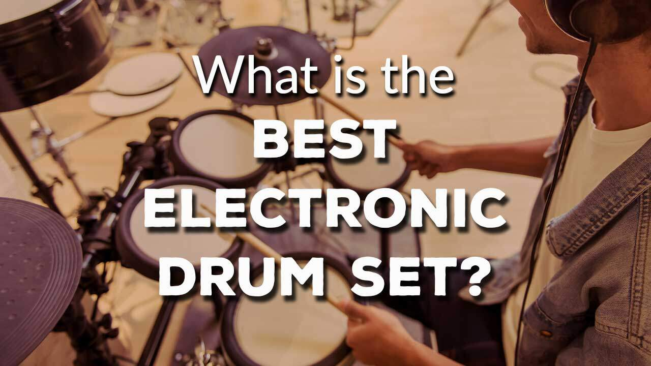 What is the Best Electronic Drum Set?